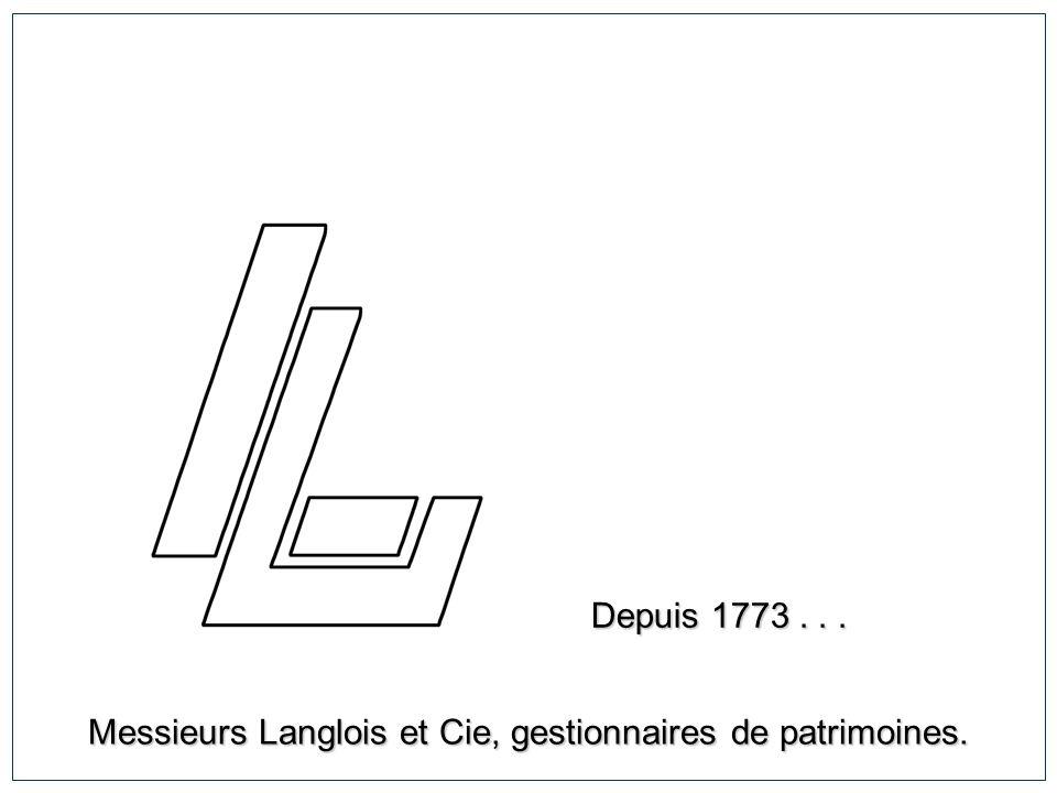 Depuis 1773... Messieurs Langlois et Cie, gestionnaires de patrimoines.