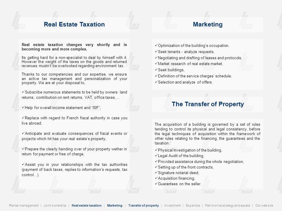 Gestion locative | Copropriété | Fiscalité immobilière | Commercialisation | Transfert de propriété | Investissement | Expertise | Stratégie patrimoniale | Notre site Internet Stratégie patrimoniale et valorisation des actifs Expertise Investissement Pour répondre aux objectifs définis par la clientèle, mise en oeuvre dune dynamique de gestion et dexploitation des ensembles immobiliers tertiaires ou professionnels : Intervention aux négociations locataires - bailleurs, Gestion directive des baux, Définition et contrôle continu des plans de gestion, Maximisation des revenus locatifs, Accélération des flux financiers, Optimisation des charges, Appréhension des gisements déconomies COST- CUTTING), Contrôle des taxes foncières et taxes sur les bureaux, Aide et assistance à la définition de choix stratégiques, Établissement de plans pluriannuels de travaux.