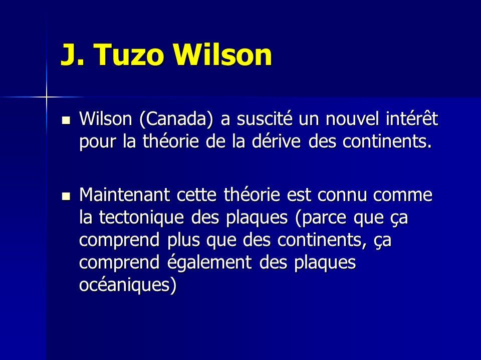 J. Tuzo Wilson Wilson (Canada) a suscité un nouvel intérêt pour la théorie de la dérive des continents. Wilson (Canada) a suscité un nouvel intérêt po