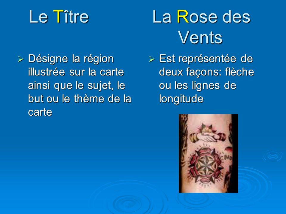 Le Tître La Rose des Vents Désigne la région illustrée sur la carte ainsi que le sujet, le but ou le thème de la carte Désigne la région illustrée sur
