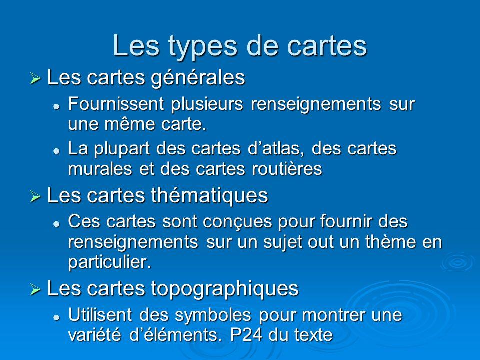 Les types de cartes Les cartes générales Les cartes générales Fournissent plusieurs renseignements sur une même carte. Fournissent plusieurs renseigne