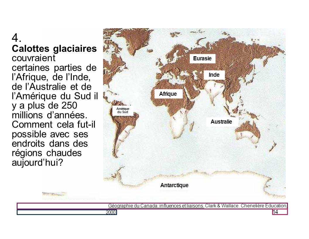Géographie du Canada: influences et liaisons. Clark & Wallace. Chenelière Education, 14 2000. 4. Calottes glaciaires couvraient certaines parties de l
