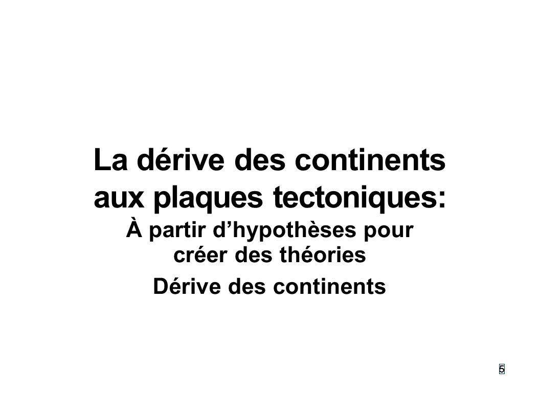 555 La dérive des continents aux plaques tectoniques: À partir dhypothèses pour créer des théories Dérive des continents