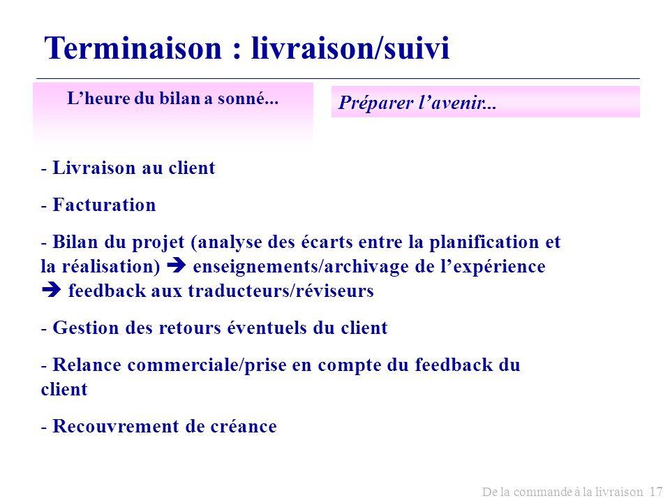 De la commande à la livraison 17 Terminaison : livraison/suivi - Livraison au client - Facturation - Bilan du projet (analyse des écarts entre la plan