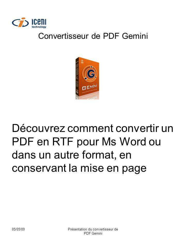 05/05/09Présentation du convertisseur de PDF Gemini Convertisseur de PDF Gemini Découvrez comment convertir un PDF en RTF pour Ms Word ou dans un autre format, en conservant la mise en page
