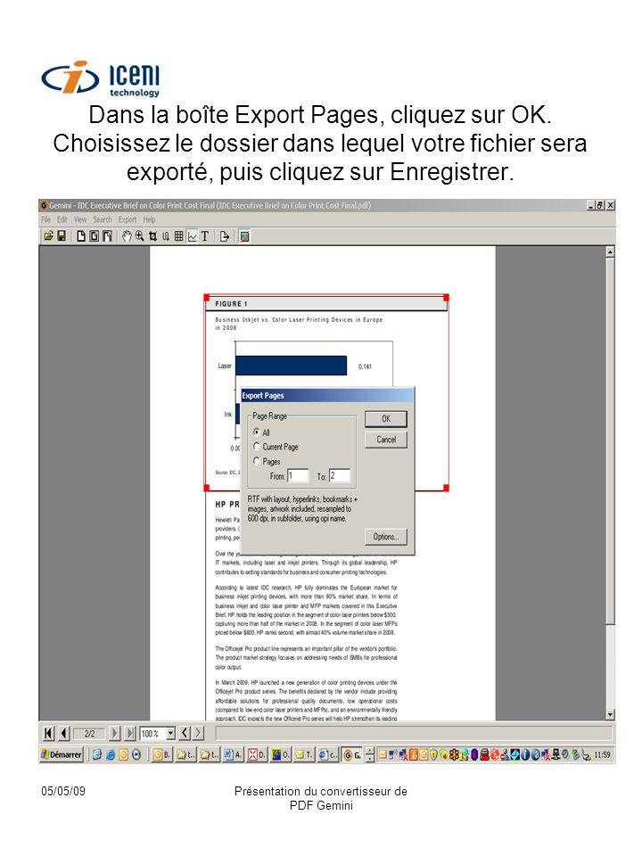 05/05/09Présentation du convertisseur de PDF Gemini Dans la boîte Export Pages, cliquez sur OK. Choisissez le dossier dans lequel votre fichier sera e