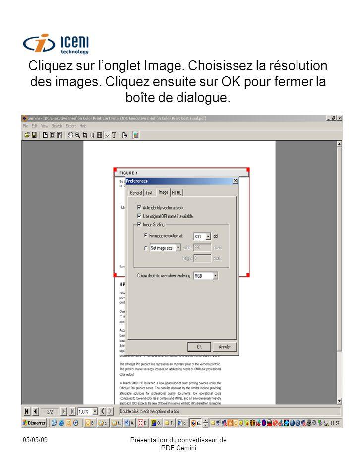05/05/09Présentation du convertisseur de PDF Gemini Cliquez sur longlet Image. Choisissez la résolution des images. Cliquez ensuite sur OK pour fermer