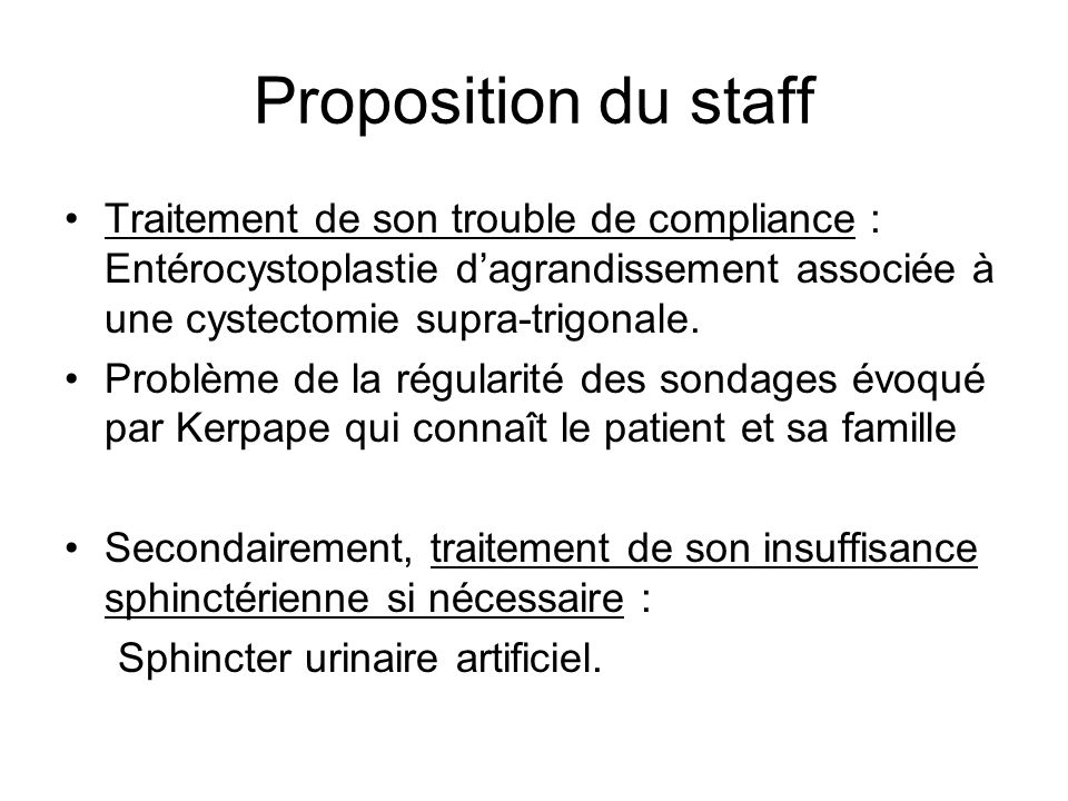 Proposition du staff Traitement de son trouble de compliance : Entérocystoplastie dagrandissement associée à une cystectomie supra-trigonale. Problème