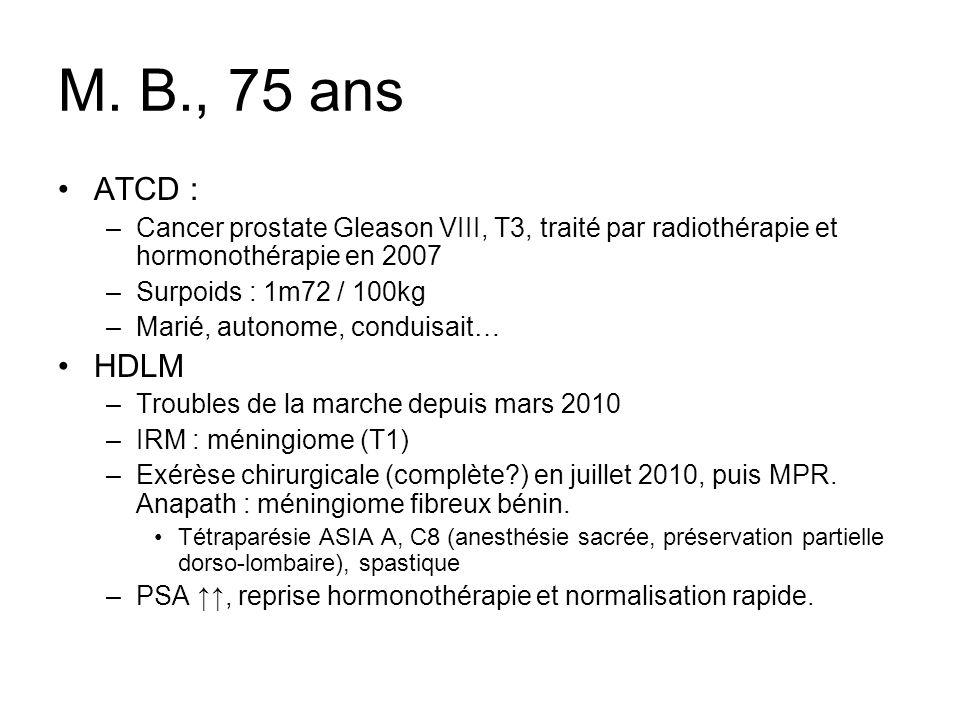 M. B., 75 ans ATCD : –Cancer prostate Gleason VIII, T3, traité par radiothérapie et hormonothérapie en 2007 –Surpoids : 1m72 / 100kg –Marié, autonome,