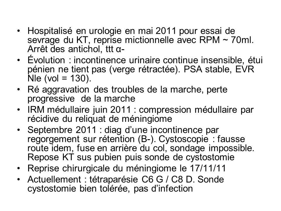 Hospitalisé en urologie en mai 2011 pour essai de sevrage du KT, reprise mictionnelle avec RPM ~ 70ml. Arrêt des antichol, ttt α- Évolution : incontin