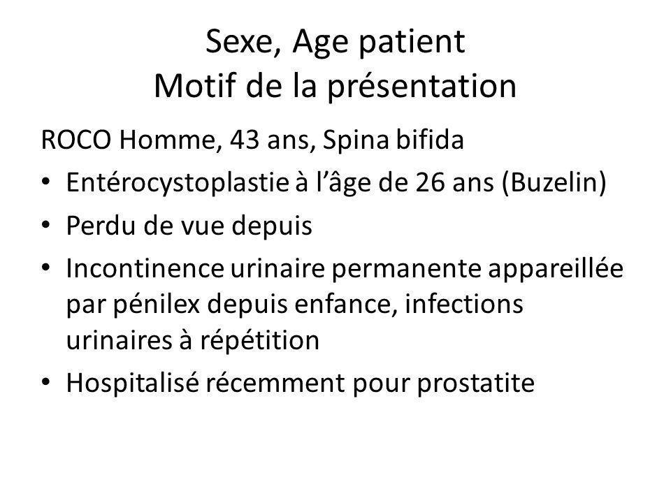 Sexe, Age patient Motif de la présentation ROCO Homme, 43 ans, Spina bifida Entérocystoplastie à lâge de 26 ans (Buzelin) Perdu de vue depuis Incontin