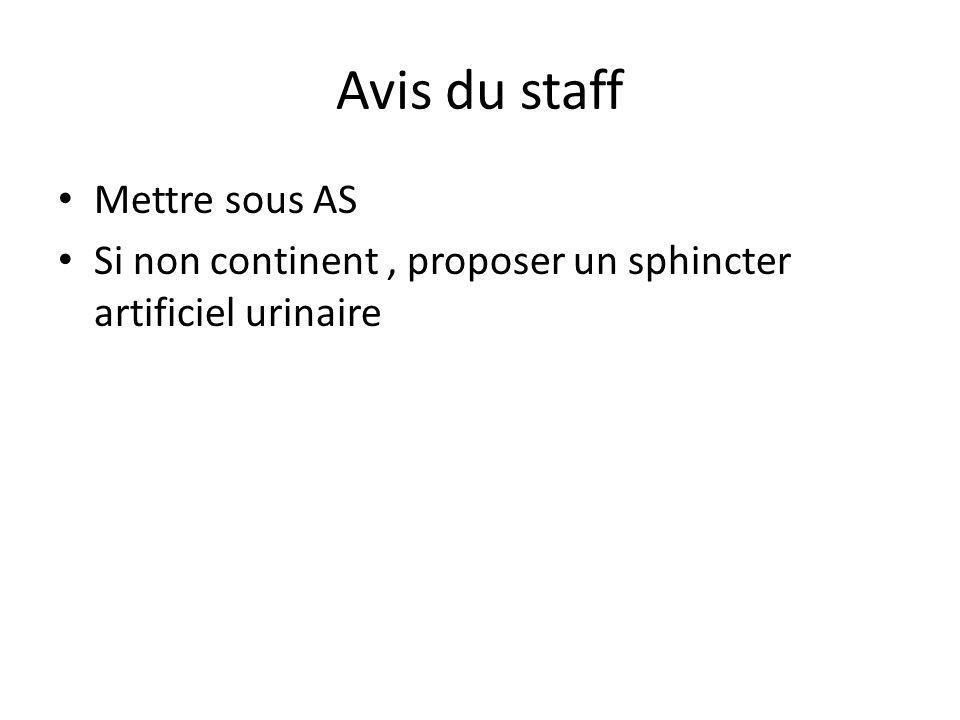 Avis du staff Mettre sous AS Si non continent, proposer un sphincter artificiel urinaire