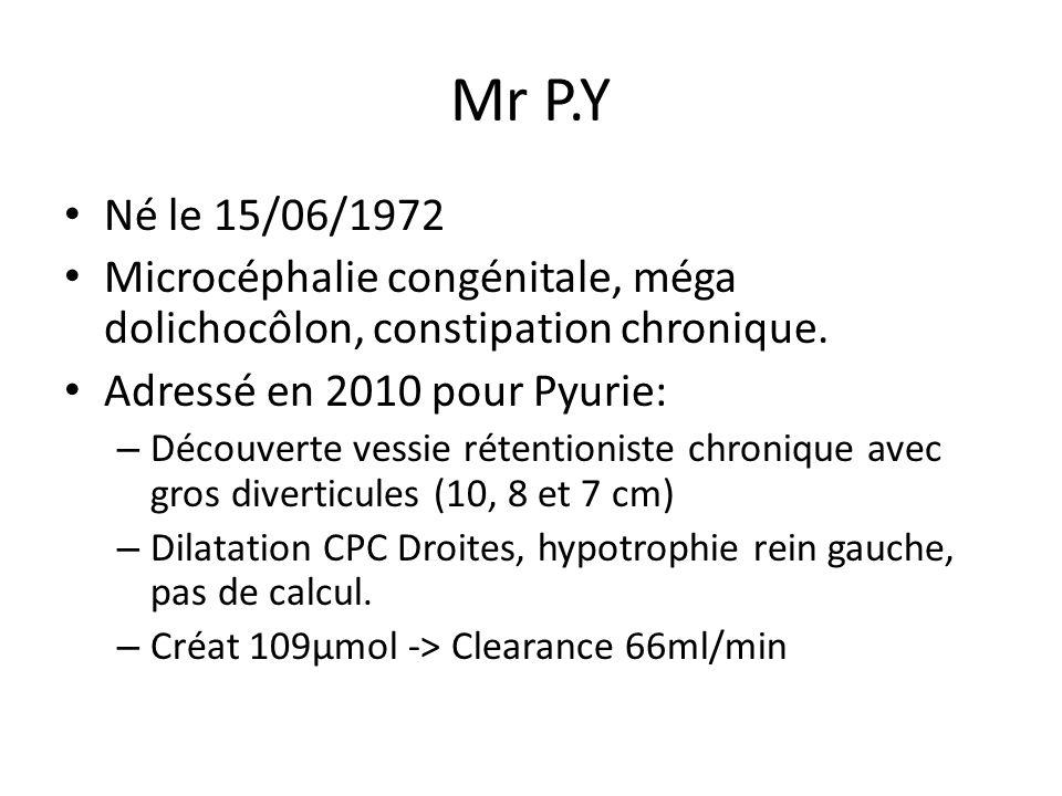 Mr P.Y Né le 15/06/1972 Microcéphalie congénitale, méga dolichocôlon, constipation chronique. Adressé en 2010 pour Pyurie: – Découverte vessie rétenti