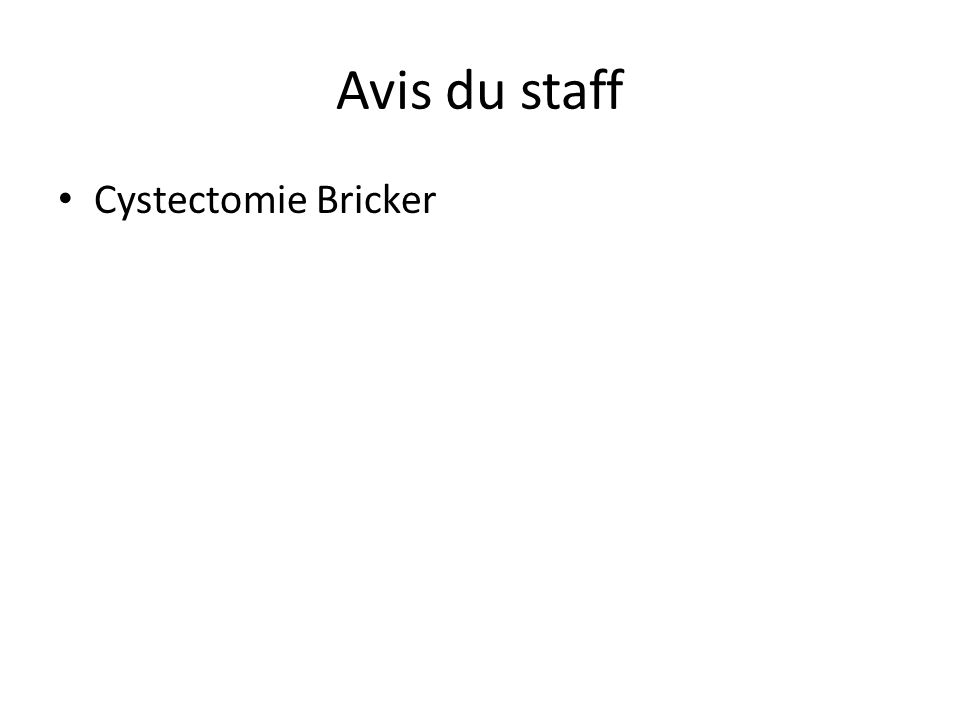 Avis du staff Cystectomie Bricker