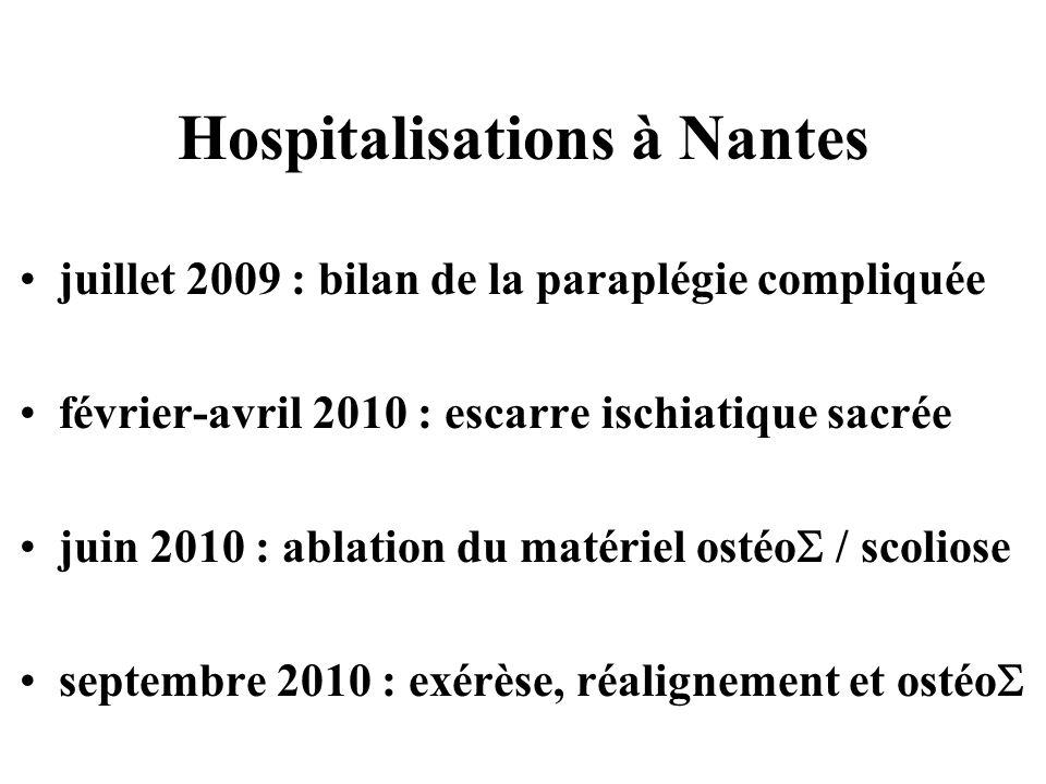 Hospitalisations à Nantes juillet 2009 : bilan de la paraplégie compliquée février-avril 2010 : escarre ischiatique sacrée juin 2010 : ablation du mat