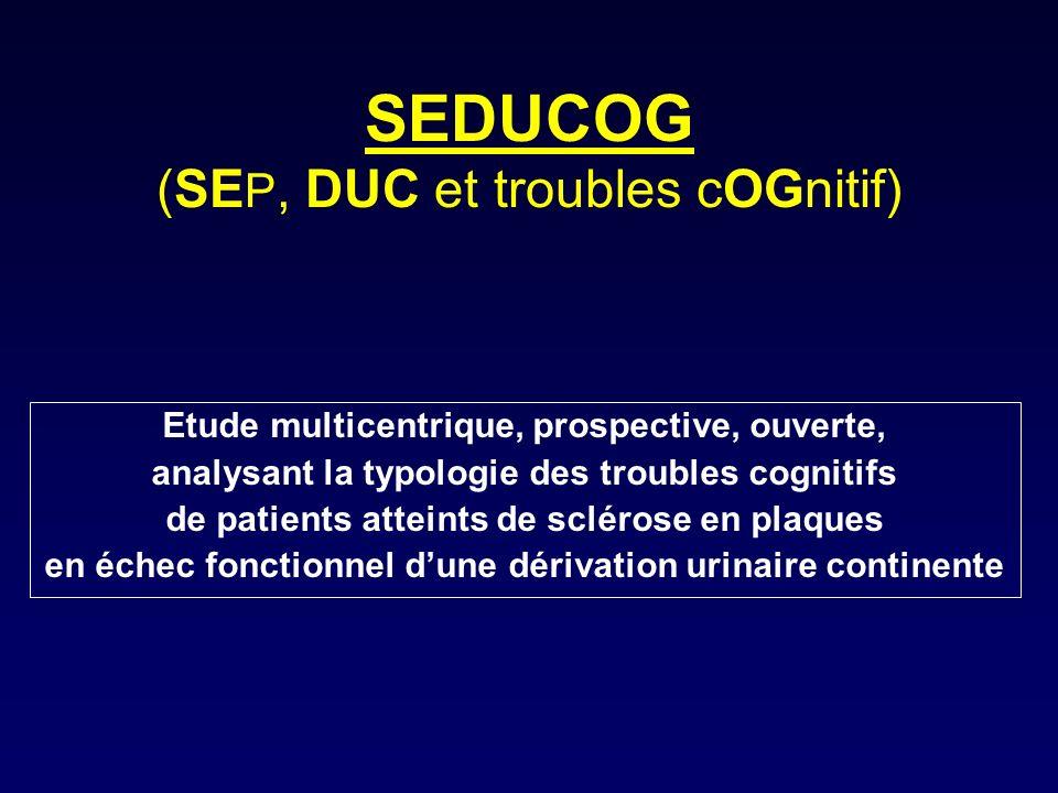 SEDUCOG (SE P, DUC et troubles cOGnitif) Etude multicentrique, prospective, ouverte, analysant la typologie des troubles cognitifs de patients atteints de sclérose en plaques en échec fonctionnel dune dérivation urinaire continente