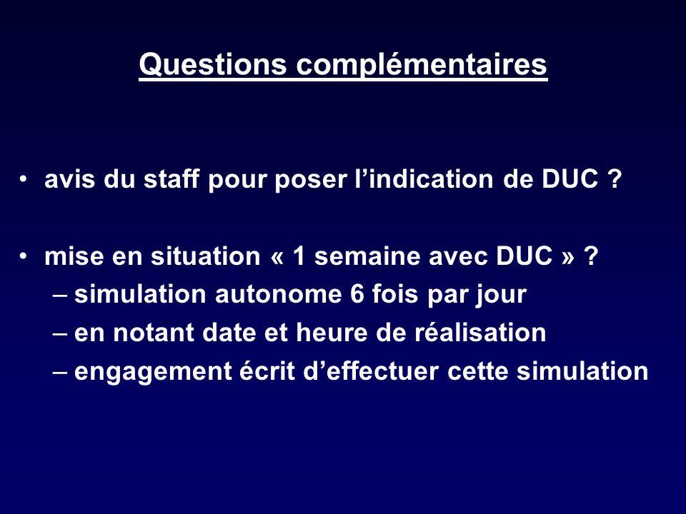Questions complémentaires avis du staff pour poser lindication de DUC ? mise en situation « 1 semaine avec DUC » ? –simulation autonome 6 fois par jou