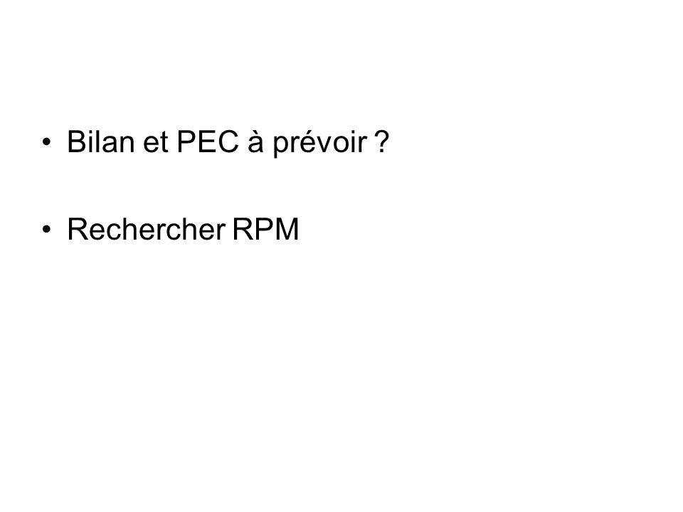 Bilan et PEC à prévoir ? Rechercher RPM