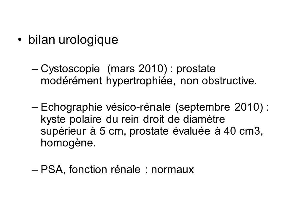 bilan urologique –Cystoscopie (mars 2010) : prostate modérément hypertrophiée, non obstructive. –Echographie vésico-rénale (septembre 2010) : kyste po