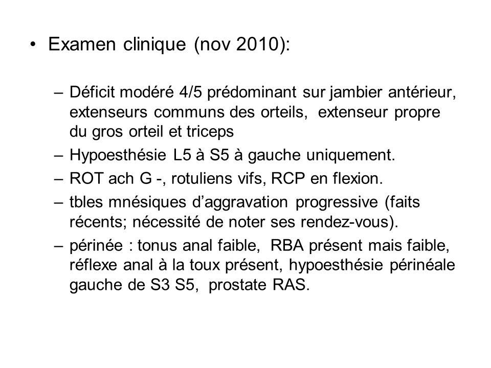 Examen clinique (nov 2010): –Déficit modéré 4/5 prédominant sur jambier antérieur, extenseurs communs des orteils, extenseur propre du gros orteil et