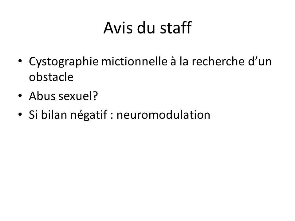 Avis du staff Cystographie mictionnelle à la recherche dun obstacle Abus sexuel? Si bilan négatif : neuromodulation