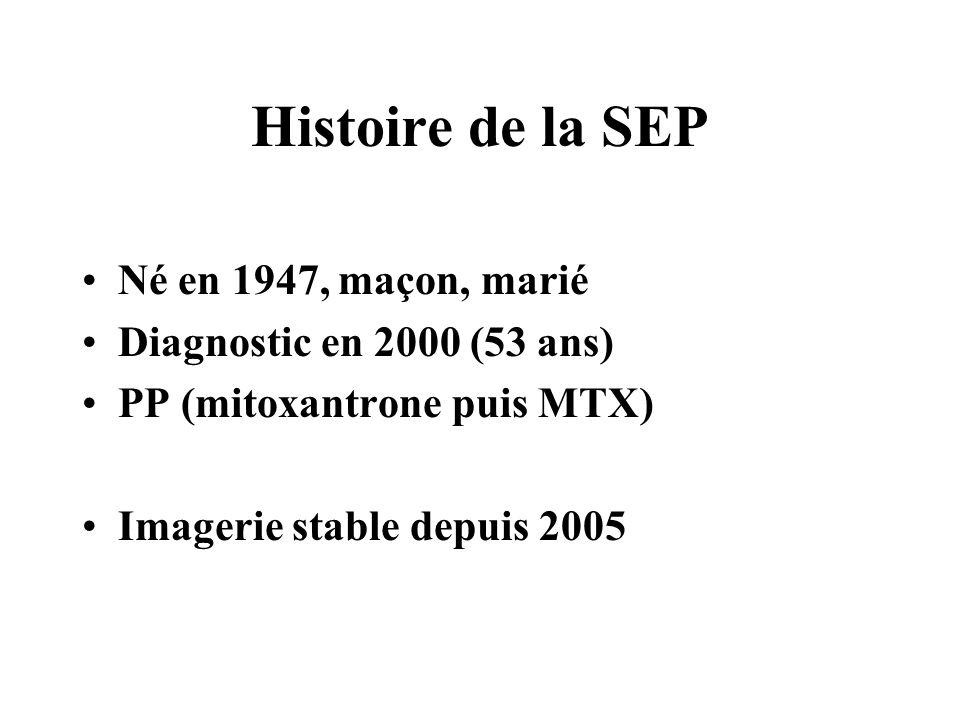 Histoire de la SEP Né en 1947, maçon, marié Diagnostic en 2000 (53 ans) PP (mitoxantrone puis MTX) Imagerie stable depuis 2005
