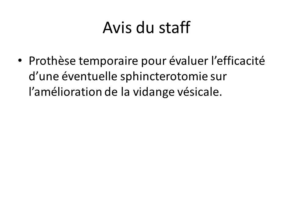 Avis du staff Prothèse temporaire pour évaluer lefficacité dune éventuelle sphincterotomie sur lamélioration de la vidange vésicale.