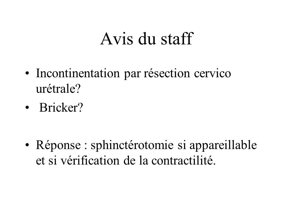 Avis du staff Incontinentation par résection cervico urétrale.
