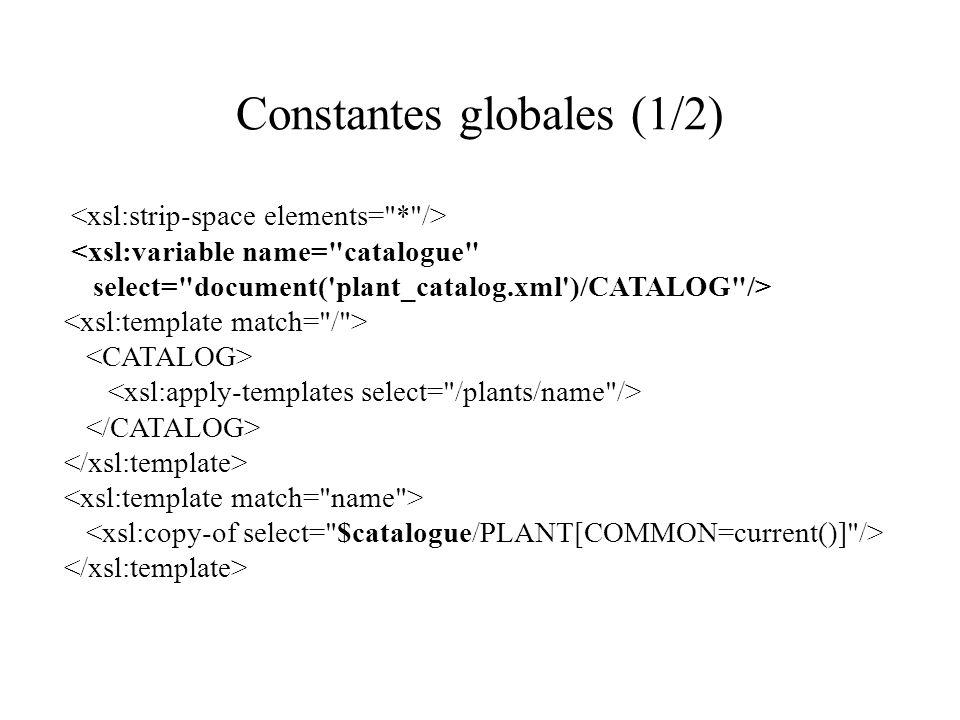 Constantes globales (1/2) <xsl:variable name= catalogue select= document( plant_catalog.xml )/CATALOG />