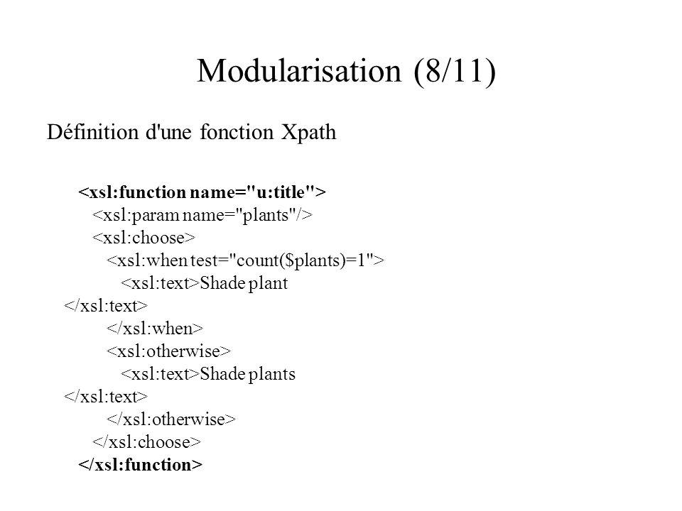 Modularisation (8/11) Définition d une fonction Xpath Shade plant Shade plants