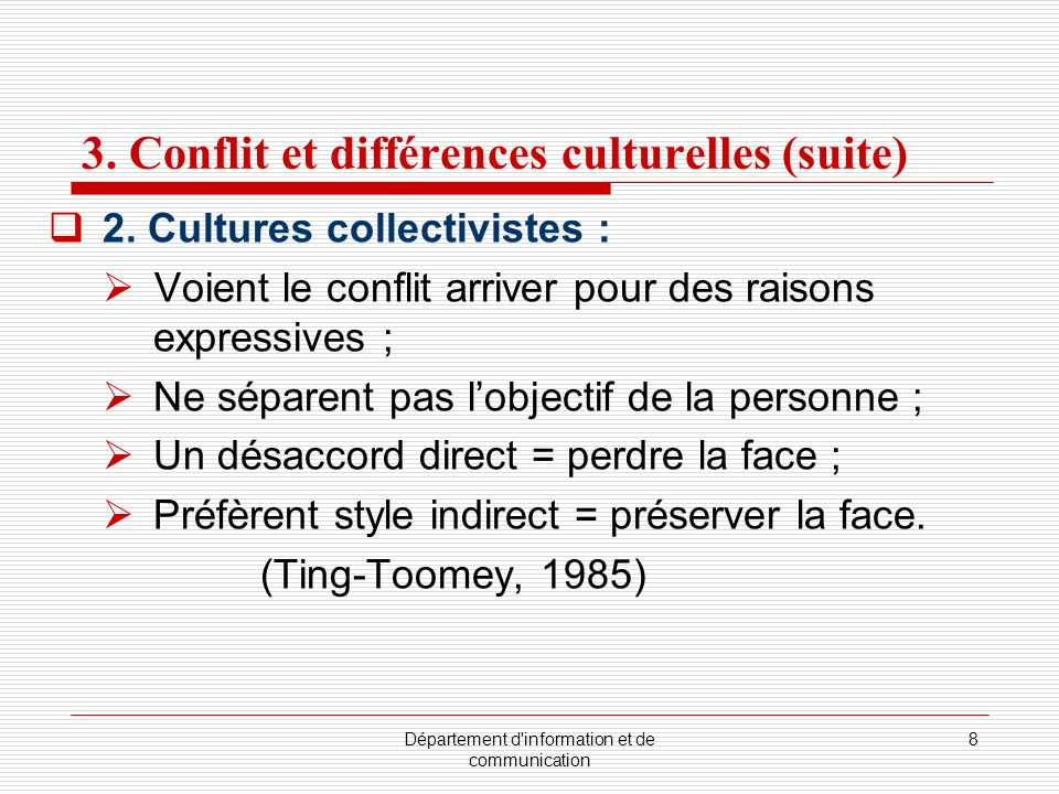 Département d'information et de communication 8 3. Conflit et différences culturelles (suite) 2. Cultures collectivistes : Voient le conflit arriver p