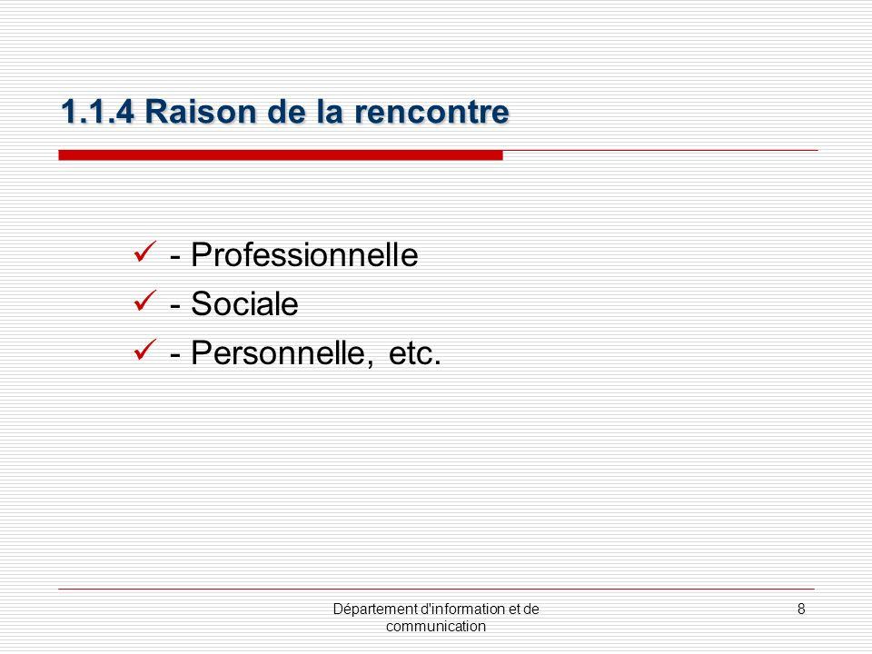 Département d information et de communication 9 Influence des conditions : - Sociales, - Politiques, - Historiques, etc.