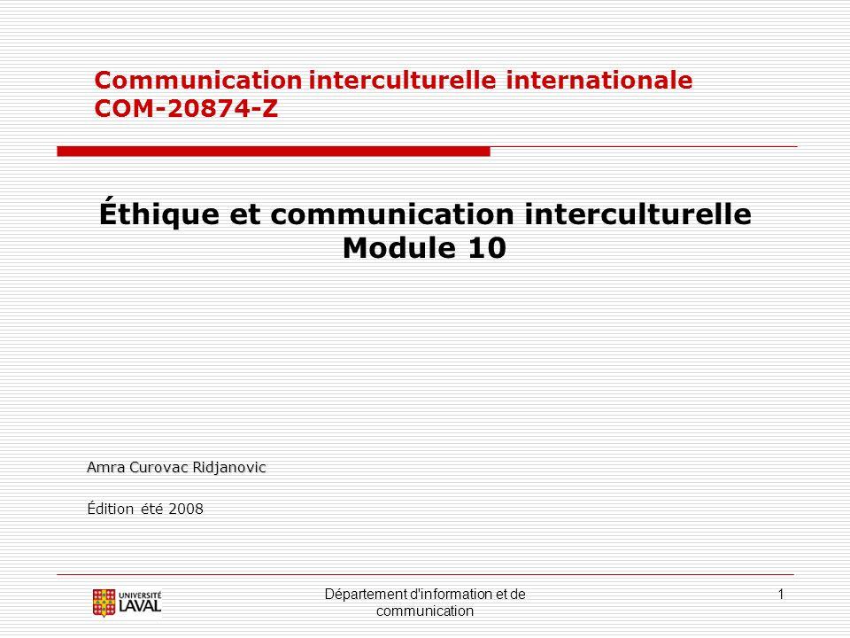 Département d information et de communication 1 Communication interculturelle internationale COM-20874-Z Éthique et communication interculturelle Module 10 Amra Curovac Ridjanovic Édition été 2008