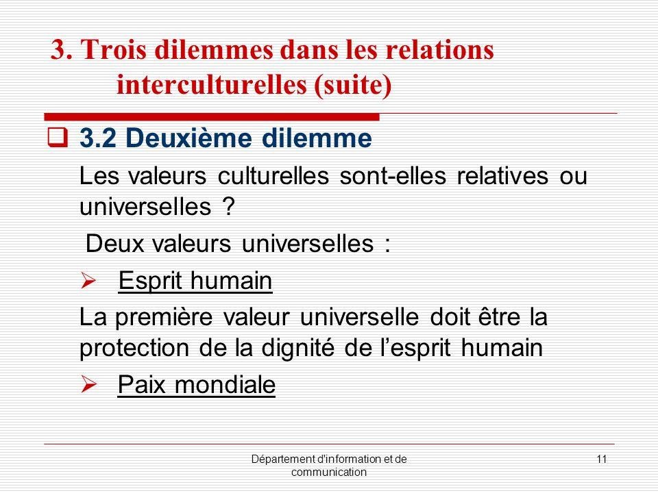 Département d'information et de communication 11 3. Trois dilemmes dans les relations interculturelles (suite) 3.2 Deuxième dilemme Les valeurs cultur