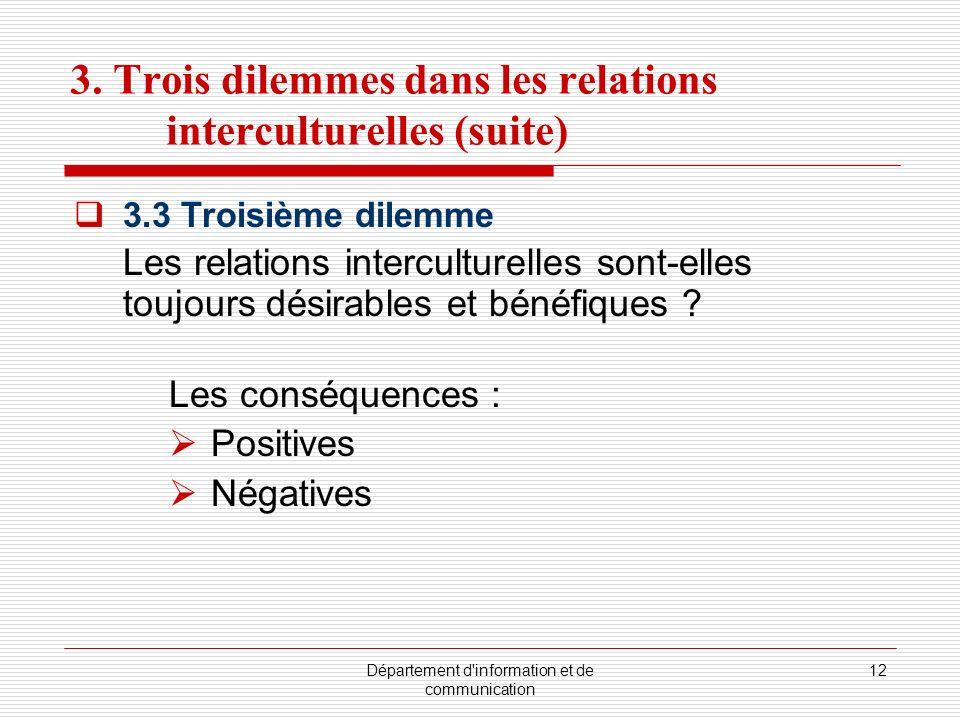 Département d'information et de communication 12 3. Trois dilemmes dans les relations interculturelles (suite) 3.3 Troisième dilemme Les relations int