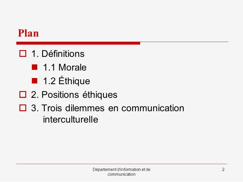 Département d'information et de communication 2 Plan 1. Définitions 1.1 Morale 1.2 Éthique 2. Positions éthiques 3. Trois dilemmes en communication in