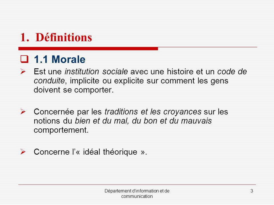 Département d'information et de communication 3 1. Définitions 1.1 Morale Est une institution sociale avec une histoire et un code de conduite, implic