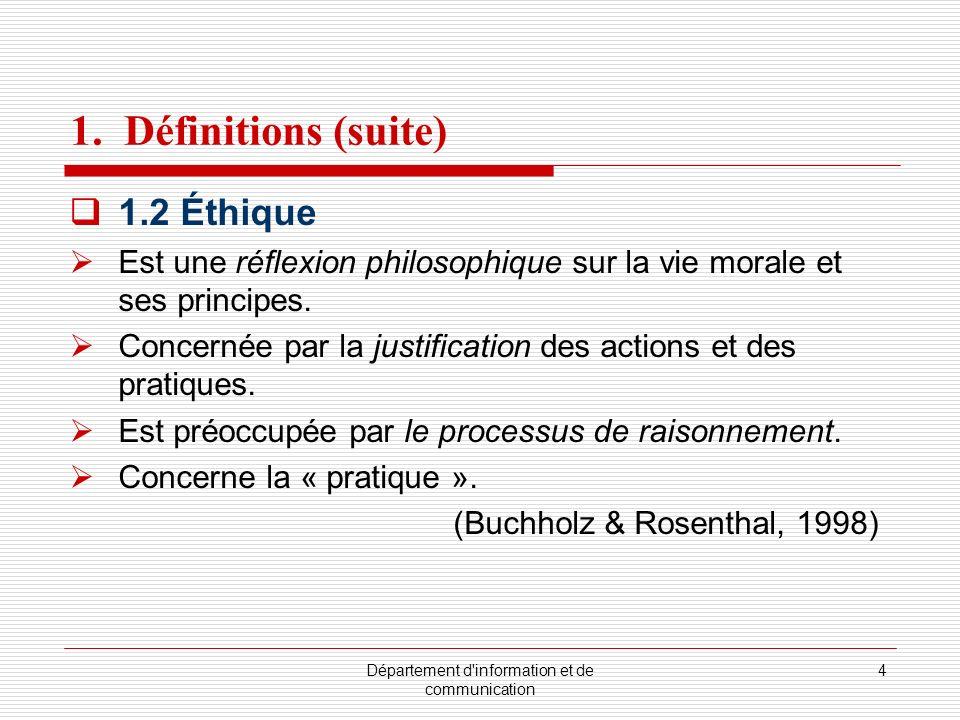 Département d'information et de communication 4 1. Définitions (suite) 1.2 Éthique Est une réflexion philosophique sur la vie morale et ses principes.