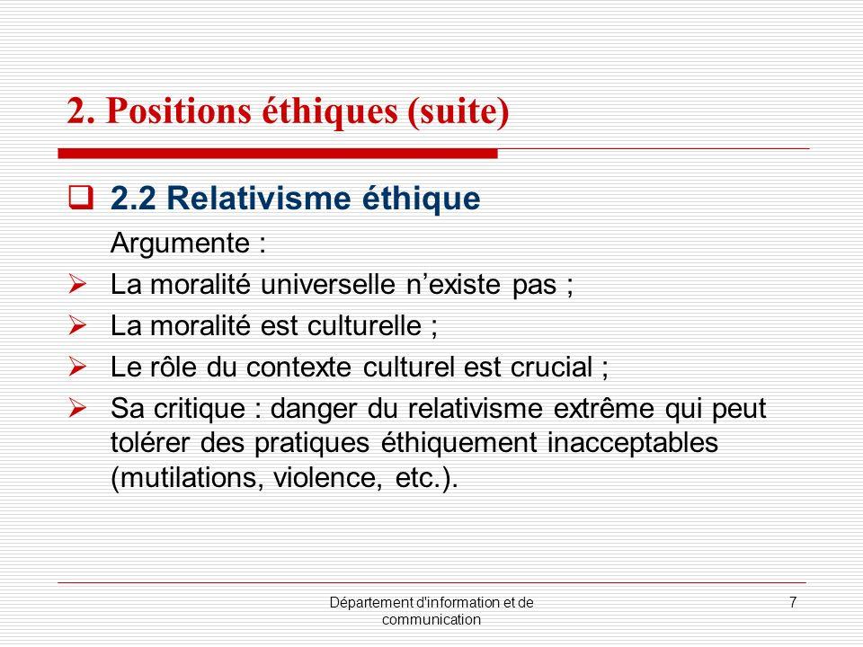 Département d'information et de communication 7 2. Positions éthiques (suite) 2.2 Relativisme éthique Argumente : La moralité universelle nexiste pas