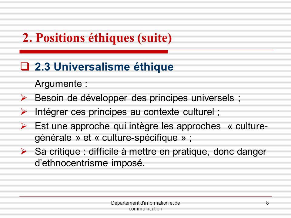 Département d'information et de communication 8 2. Positions éthiques (suite) 2.3 Universalisme éthique Argumente : Besoin de développer des principes
