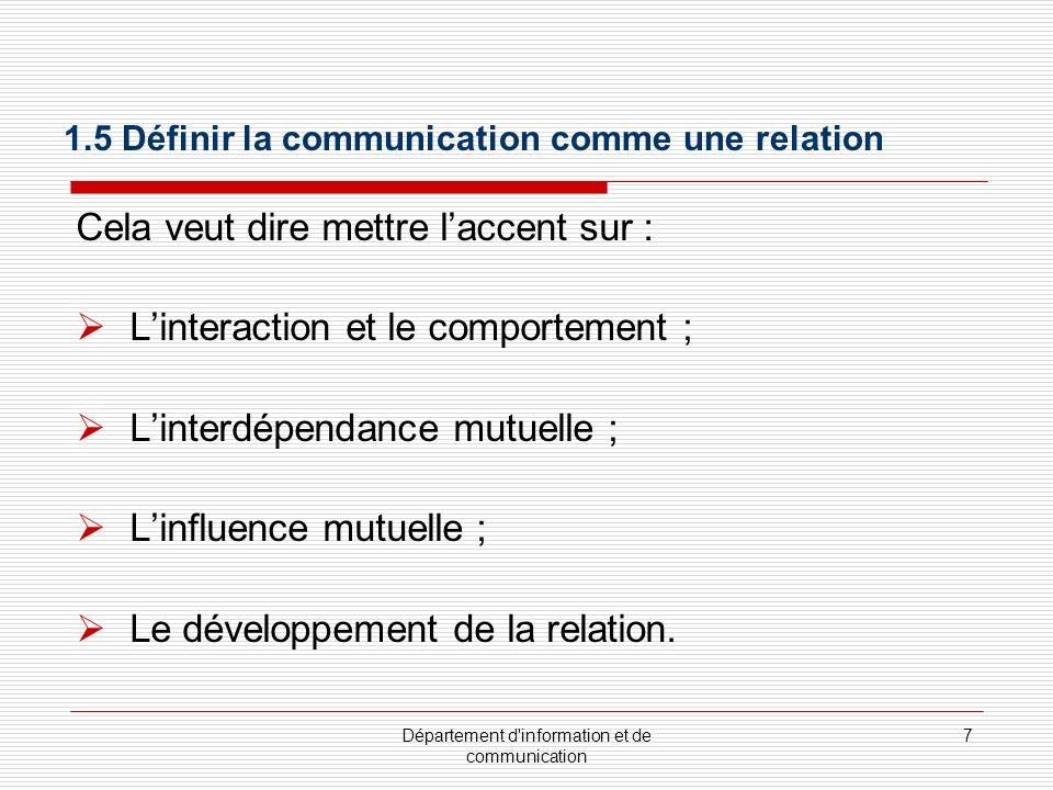 Département d information et de communication 7 Cela veut dire mettre laccent sur : Linteraction et le comportement ; Linterdépendance mutuelle ; Linfluence mutuelle ; Le développement de la relation.