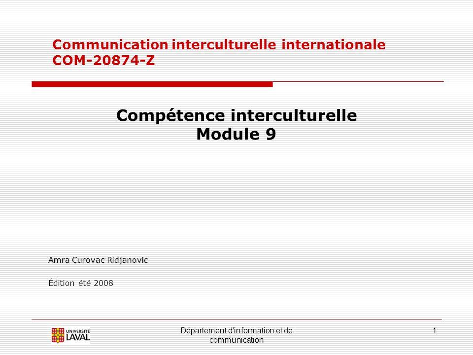 Département d information et de communication 1 Communication interculturelle internationale COM-20874-Z Compétence interculturelle Module 9 Amra Curovac Ridjanovic Édition été 2008