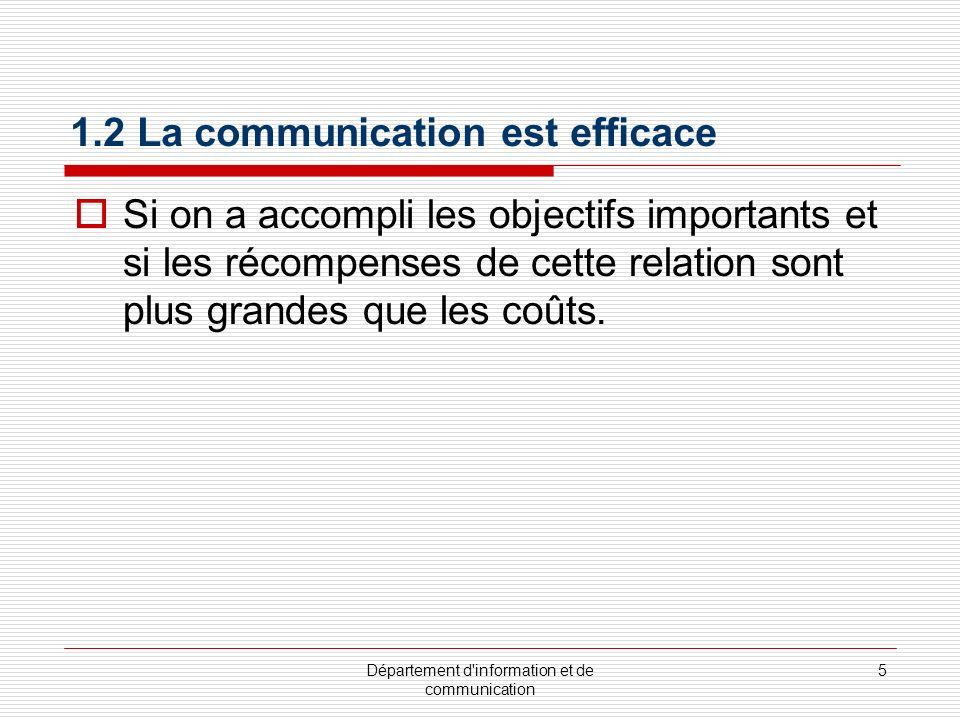 Département d information et de communication 5 1.2 La communication est efficace Si on a accompli les objectifs importants et si les récompenses de cette relation sont plus grandes que les coûts.