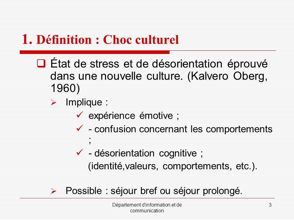 Département d'information et de communication 3 1. Définition : Choc culturel État de stress et de désorientation éprouvé dans une nouvelle culture. (