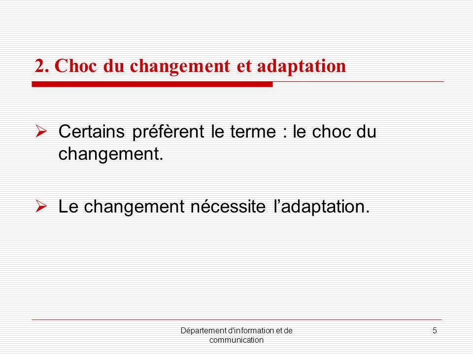 Département d'information et de communication 5 2. Choc du changement et adaptation Certains préfèrent le terme : le choc du changement. Le changement