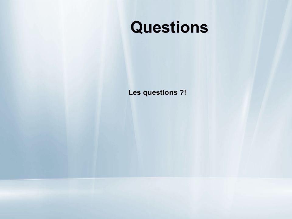 Questions Les questions ?!
