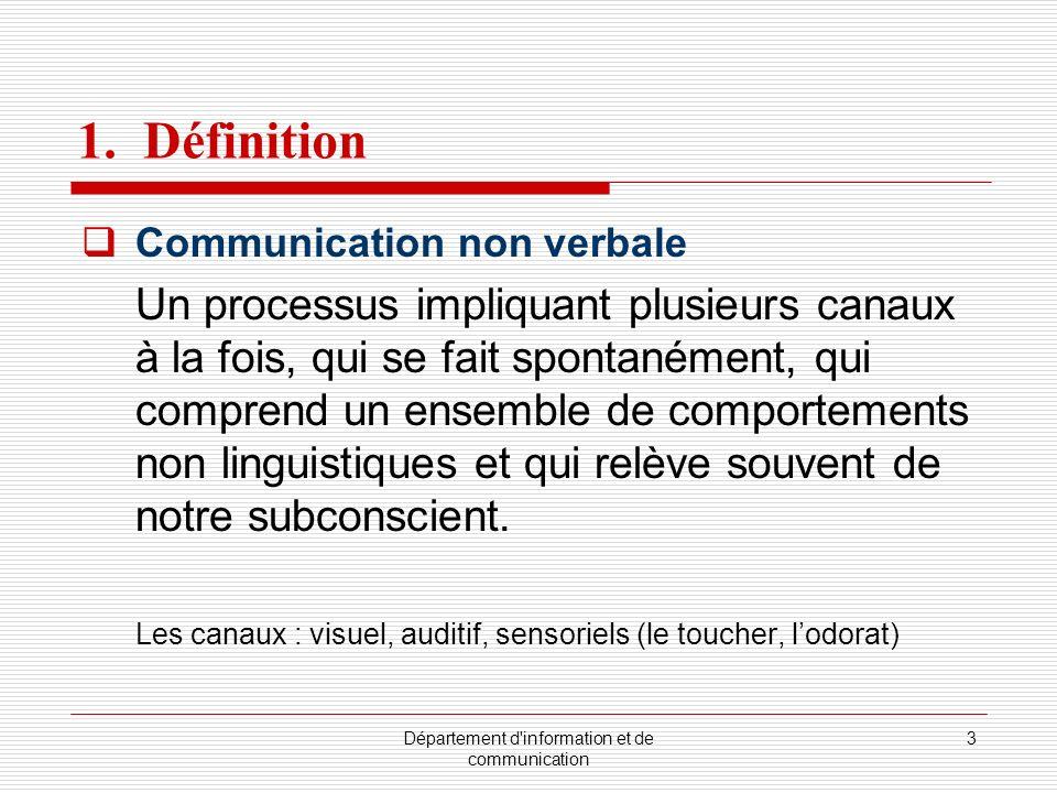 Département d information et de communication 4 1.1 Les caractéristiques Il ny a aucun dictionnaire ; Cest un «langage silencieux» ; Le traitement de messages se fait plus inconsciemment ; Les messages arrivent continuellement.