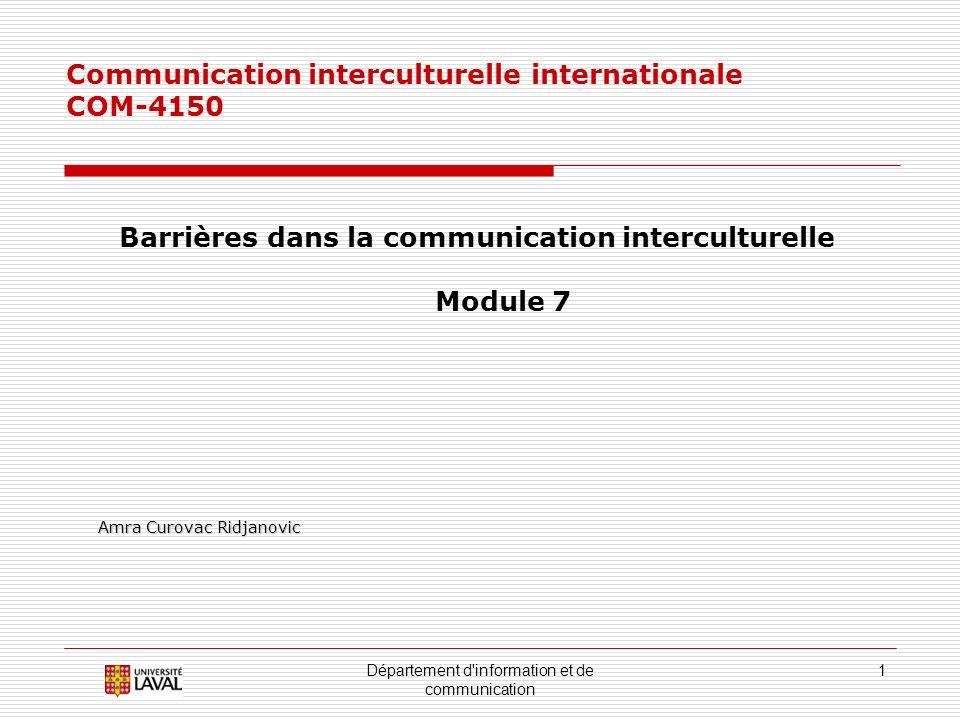 Département d'information et de communication 1 Communication interculturelle internationale COM-4150 Barrières dans la communication interculturelle