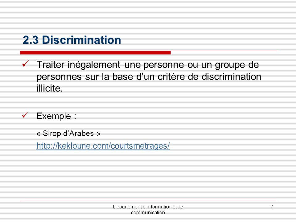 Département d information et de communication 8 2.3.1 Charte québécoise des droits de la personne (1975): 14 critères de discrimination : race, couleur, origine ethnique et nationale, sexe, grossesse, orientation sexuelle, état civil, âge, religion, convictions politiques, langue, condition sociale et handicap.
