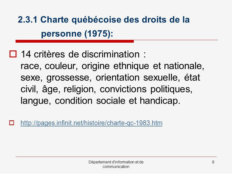 Département d'information et de communication 8 2.3.1 Charte québécoise des droits de la personne (1975): 14 critères de discrimination : race, couleu